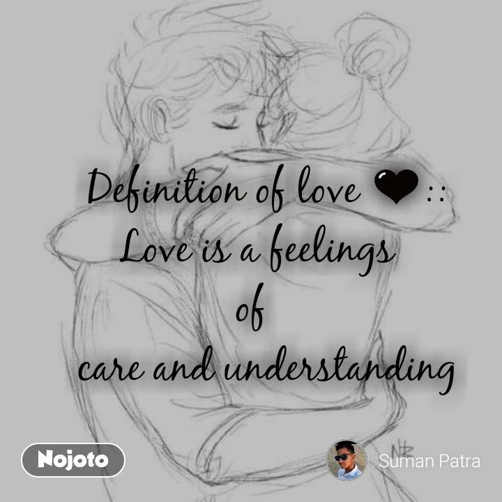 Definition of love 🖤::    Love is a feelings   of    care and understanding