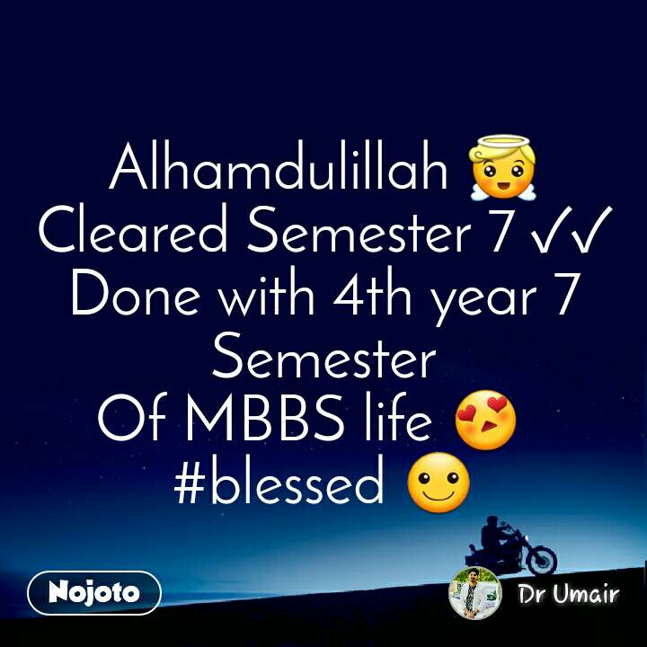 Alhamdulillah 😇 Cleared Semester 7 ✓✓ Done with 4th year 7 Semester Of MBBS life 😍   #blessed ☺️