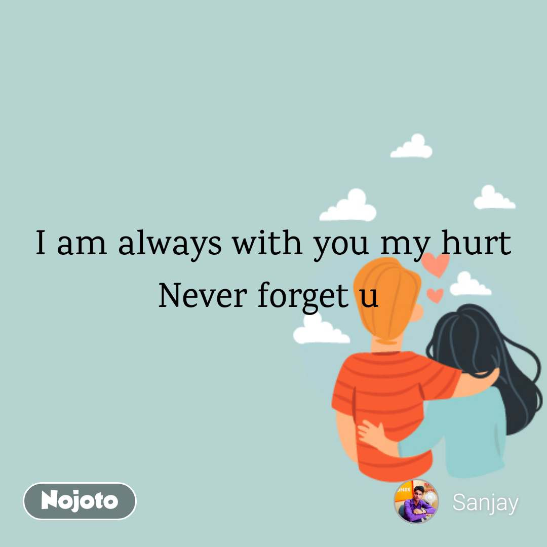 I Am Always With You My Hurt Never Forget U Quotes Shayari Story