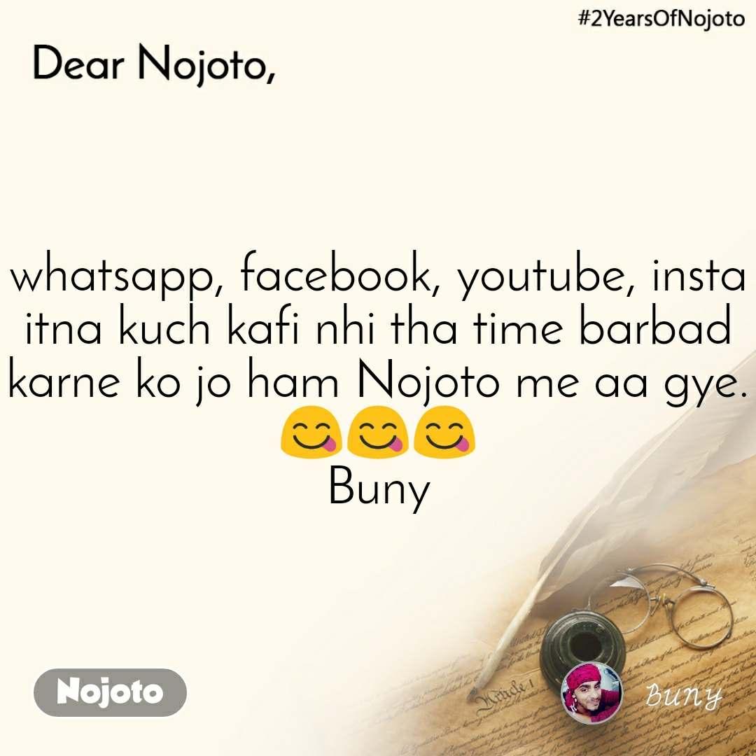 whatsapp, facebook, youtube, insta itna kuch kafi nhi tha time barbad karne ko jo ham Nojoto me aa gye. 😋😋😋 Buny