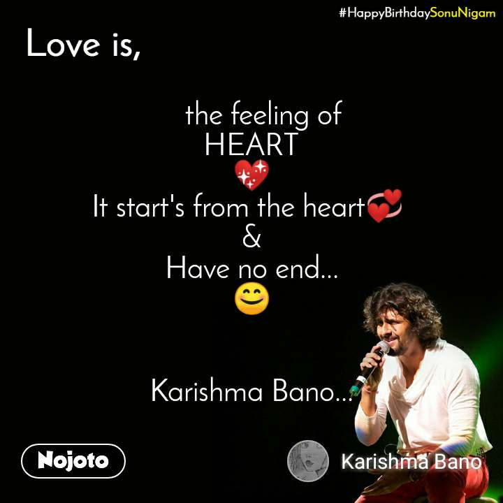 Happy Birthday Sonu Nigam     the feeling of  HEART 💖 It start's from the heart💞  & Have no end... 😊   Karishma Bano...