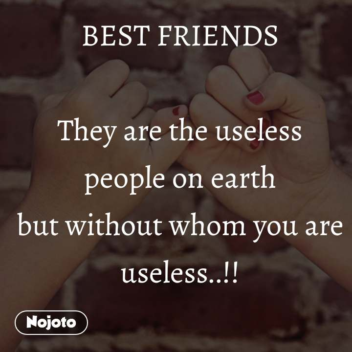 #2YearsOfNojoto BEST FRIENDS  They are the useless people on earth but without whom you are useless..!!