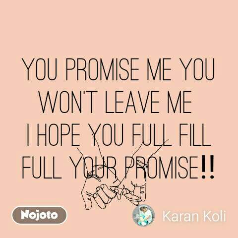 You promise me you won't leave me  I hope you full fill full your promise‼