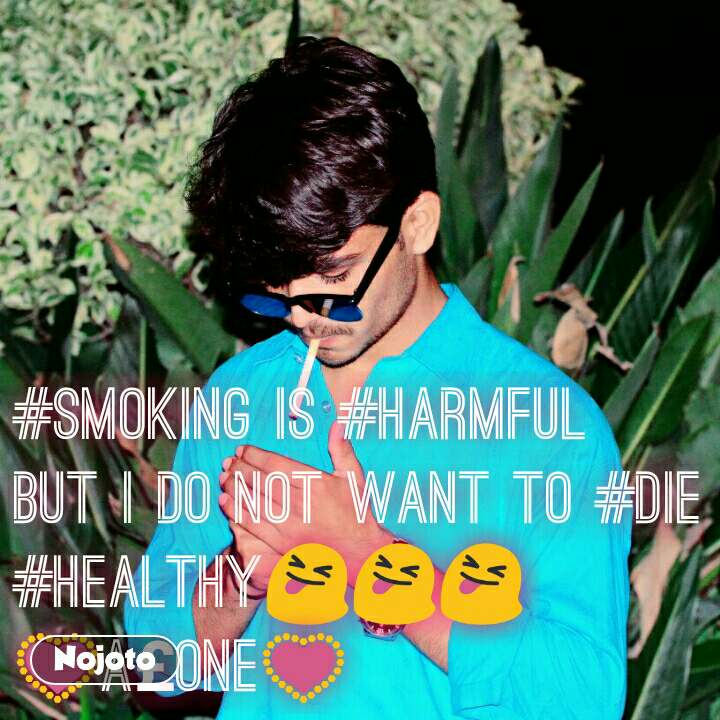#Smoking Is #Harmful But i Do Not Want To #Die #Healthy😝😝😝 💟A£oNe💟