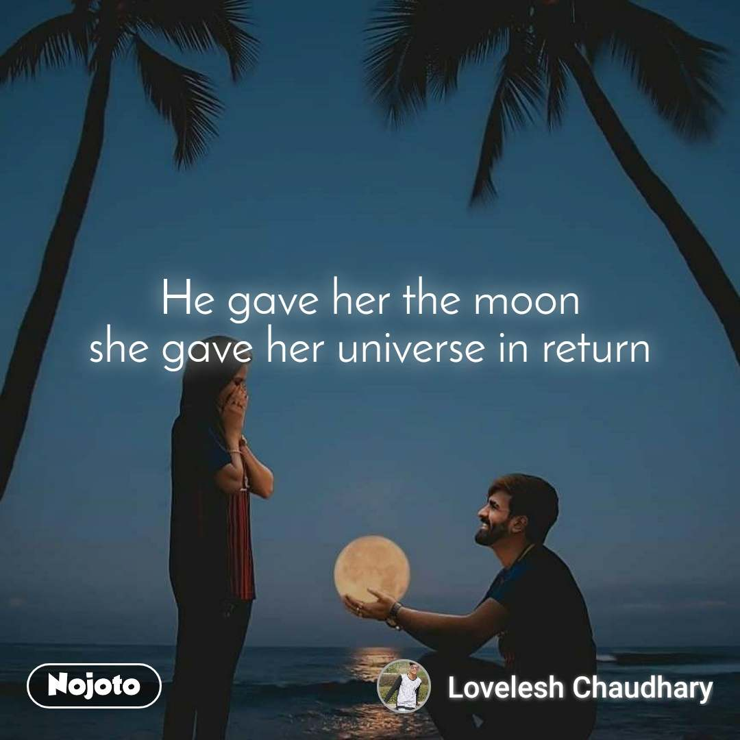 He gave her the moon she gave her universe in return