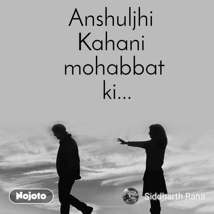 Anshuljhi  Kahani  mohabbat  ki...
