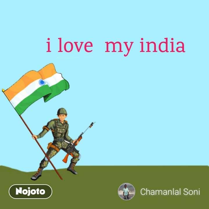 i love my india quotes shayari story poem jokes memes on nojoto