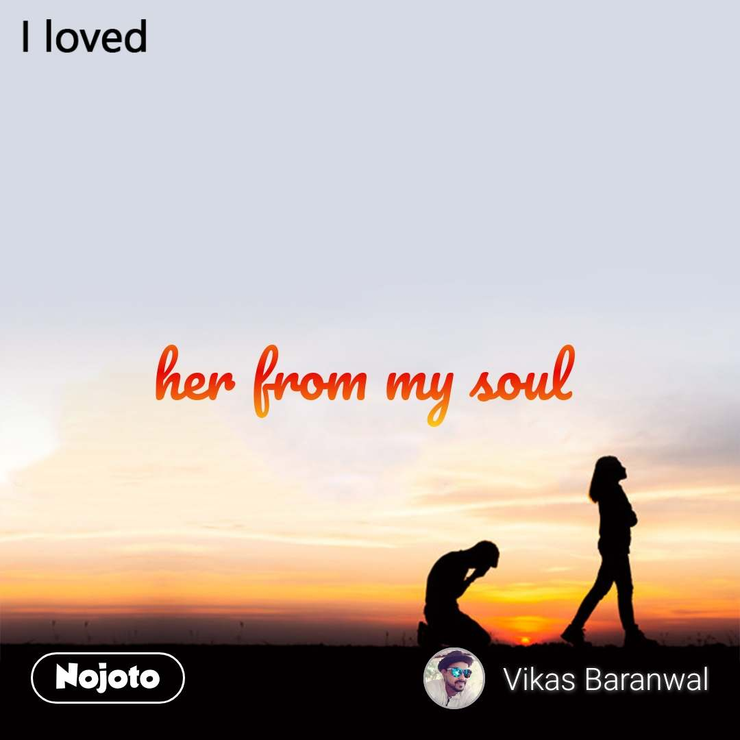 I loved her from my soul
