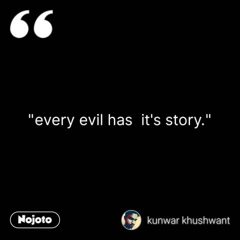 """""""every evil has  it's story."""" #NojotoQuote"""
