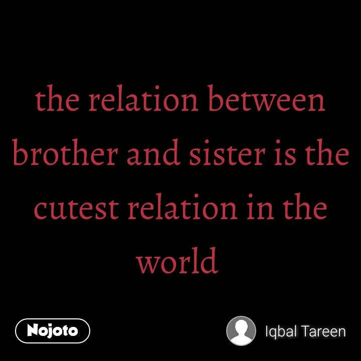 #OpenPoetry the relation between brother and sister is the cutest relation in the world