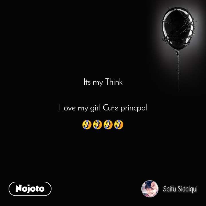 Its my Think   I love my girl Cute princpal  🤣🤣🤣🤣