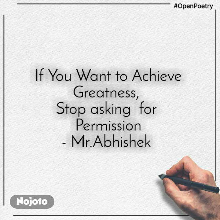 #OpenPoetry If You Want to Achieve Greatness,  Stop asking  for  Permission - Mr.Abhishek