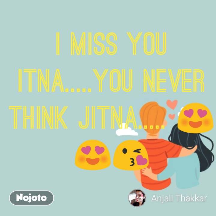 I Miss You Itnayou Never Think Jitna D Nojoto