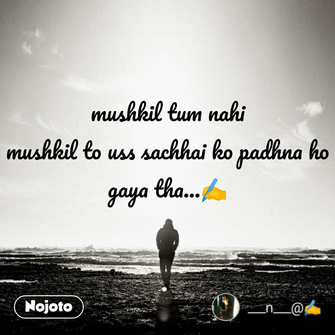mushkil tum nahi mushkil to uss sachhai ko padhna ho gaya tha...✍️