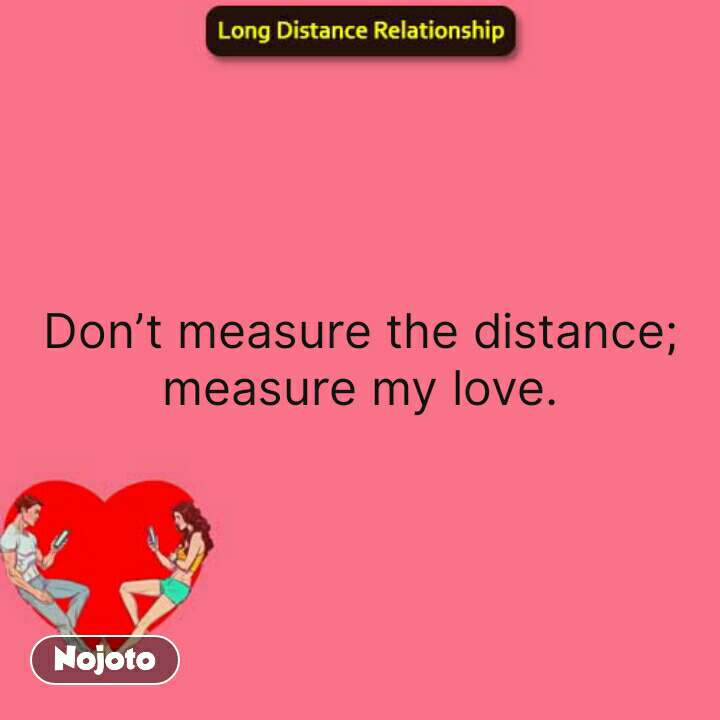 Long Distance Relationship Don T Measure The Distance Measure My