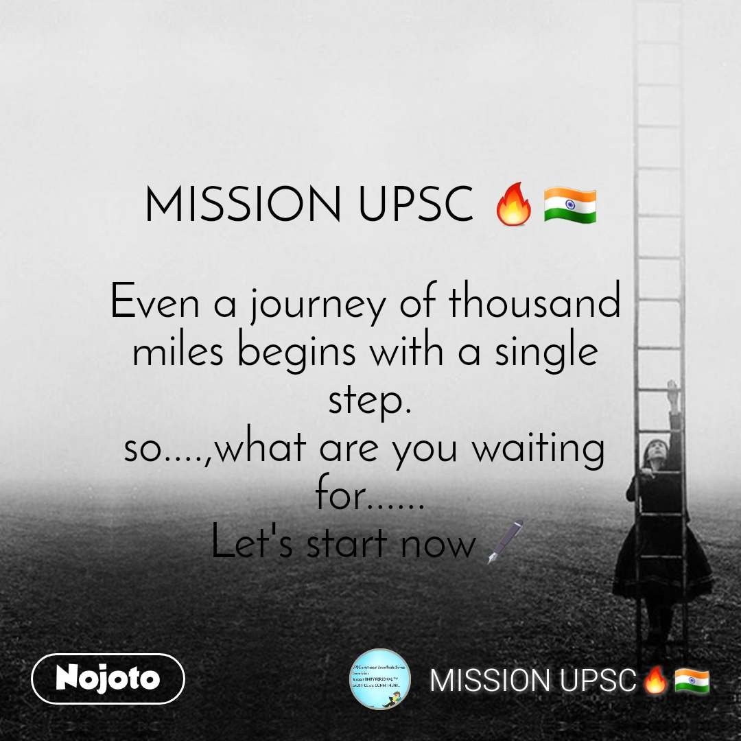 MISSION UPSC 🔥🇮🇳  Even a journey of thousand  miles begins with a single  step. so....,what are you waiting  for...... Let's start now🖋