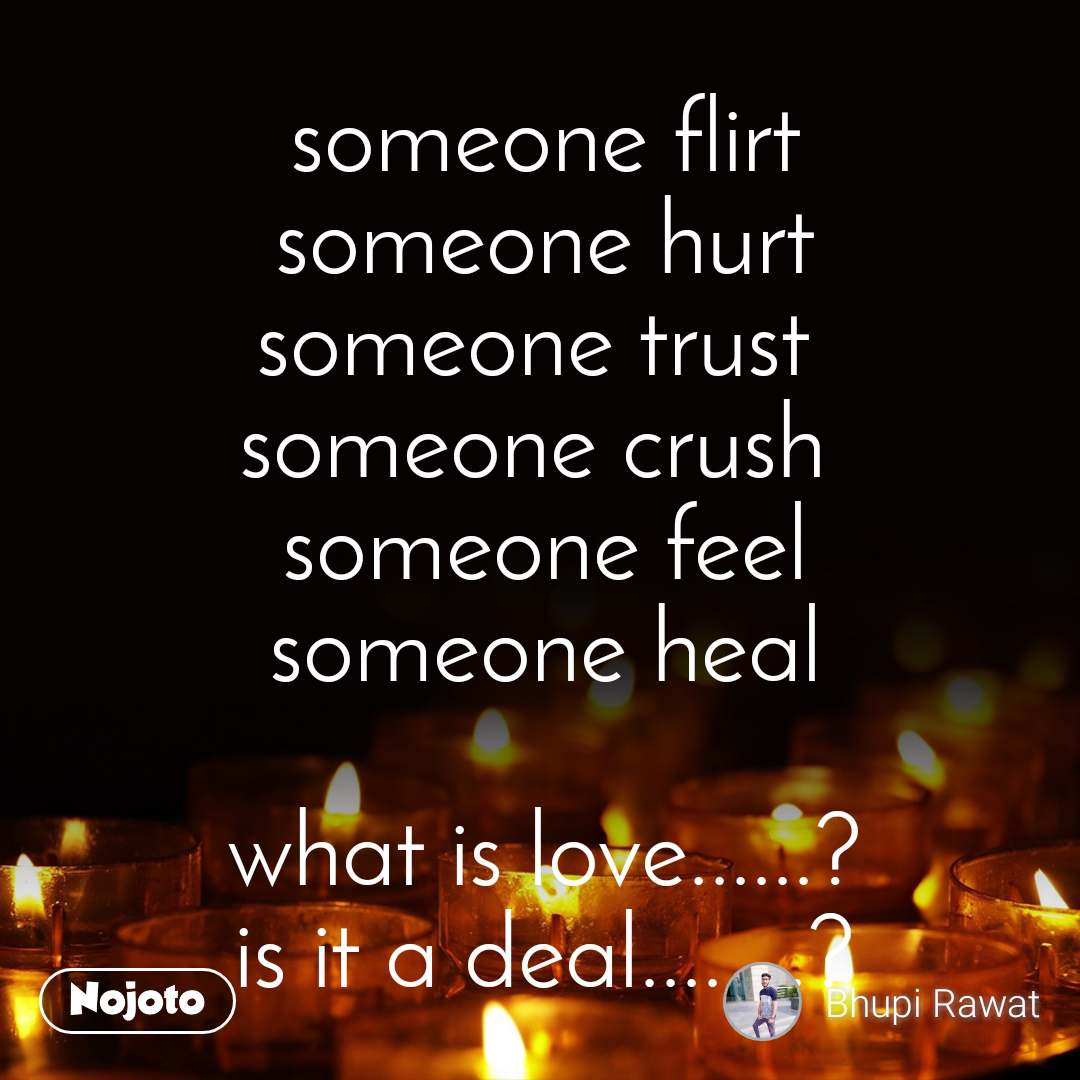 someone flirt someone hurt someone trust someone | Nojoto