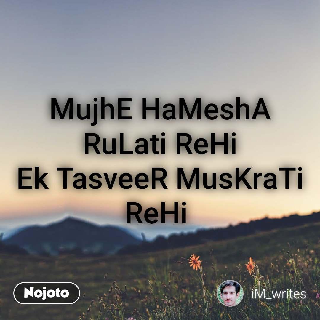 Natural Morning MujhE HaMeshA RuLati ReHi Ek TasveeR MusKraTi ReHi