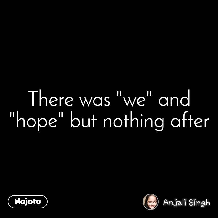 """There was """"we"""" and """"hope"""" but nothing after"""