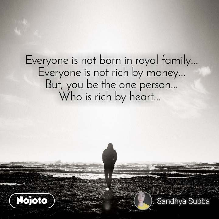 Everyone is not born in royal family    Everyone i | English