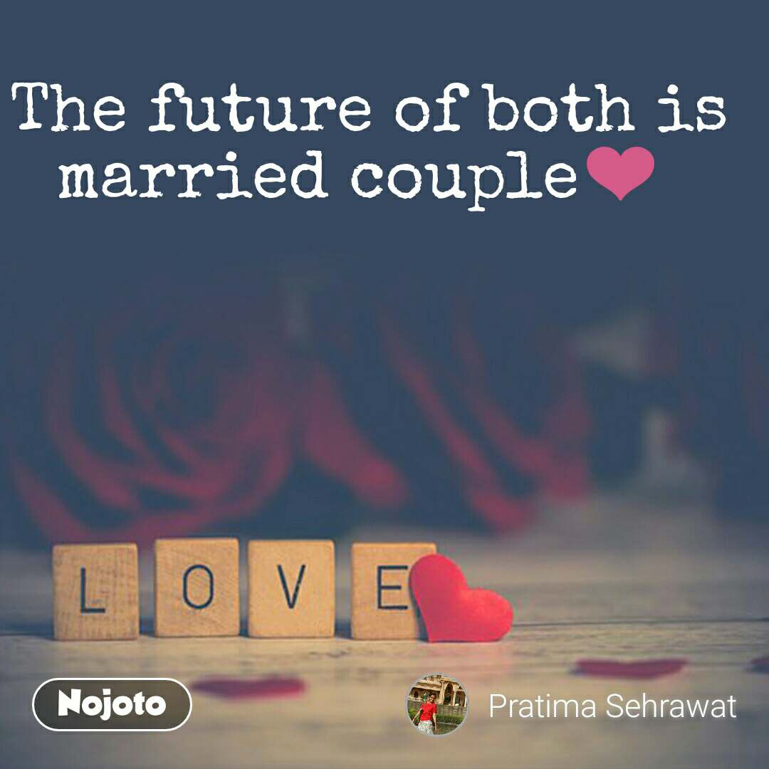 Love  The future of both is married couple❤