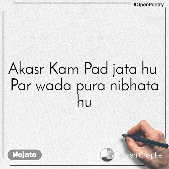 #OpenPoetry Akasr Kam Pad jata hu  Par wada pura nibhata hu