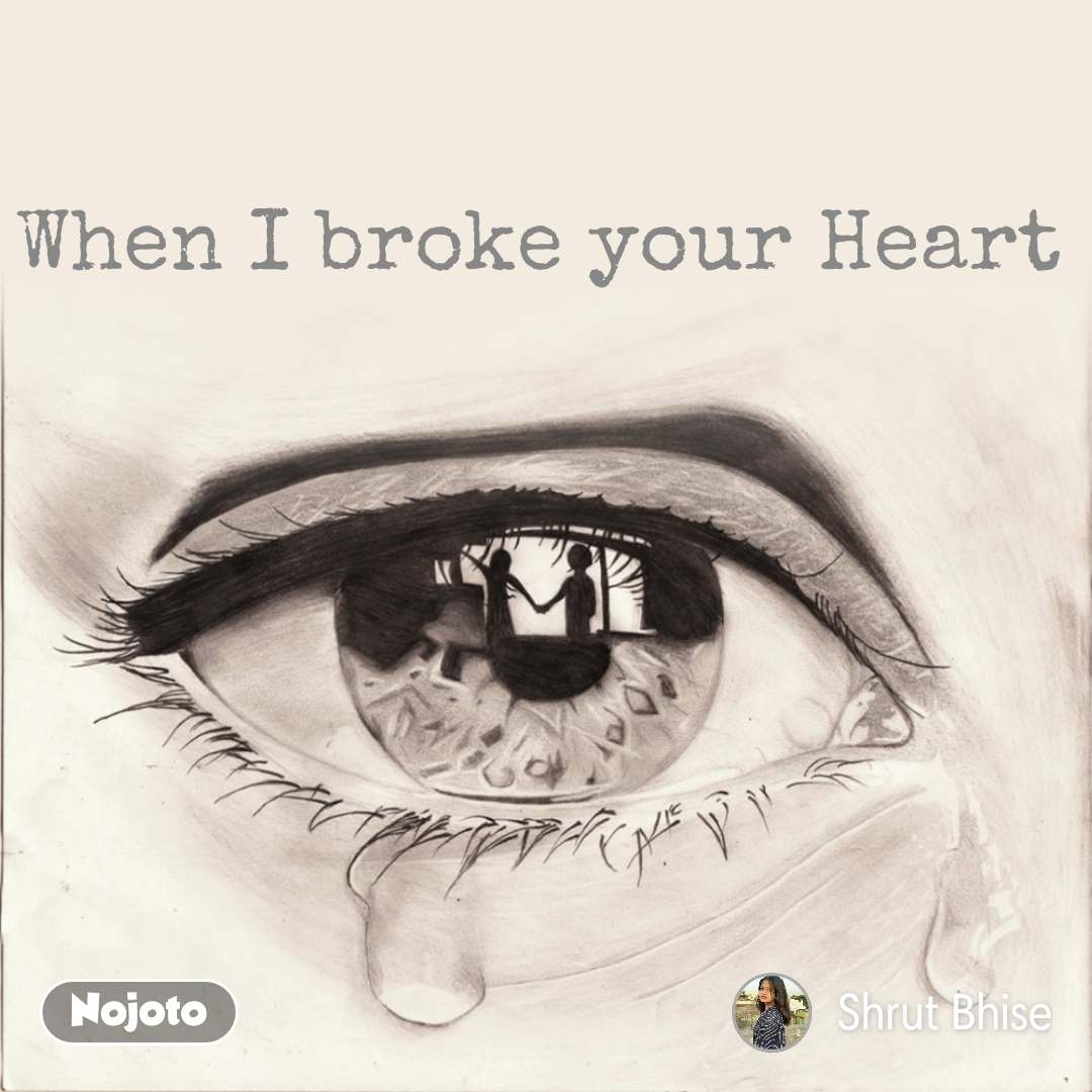 When I broke your Heart