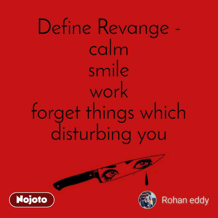 Define Revange - calm smile work forget things which disturbing you