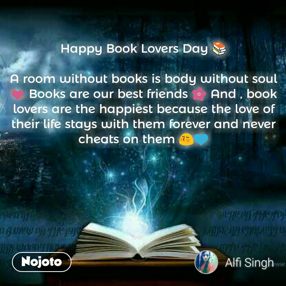 Happy Book Lovers Day 📚  A room without books is body without soul 💓 Books are our best friends 🌸 And , book lovers are the happiest because the love of their life stays with them forever and never cheats on them 😚💙