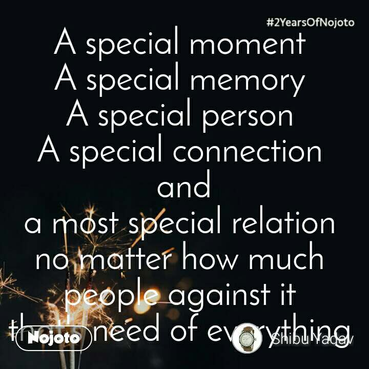 2 Years of Nojoto A special moment  A special memory  A special person  A special connection  and a most special relation  no matter how much  people against it  that's need of everything
