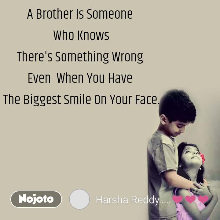 A Brother Is Someone  Who Knows There's Something Wrong  Even  When You Have  The Biggest Smile On Your Face.