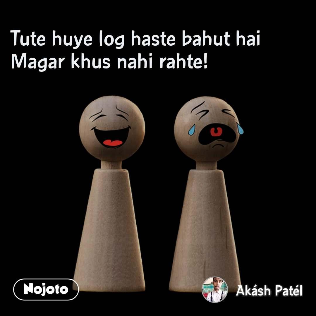 Tute huye log haste bahut hai Magar khus nahi raht | English