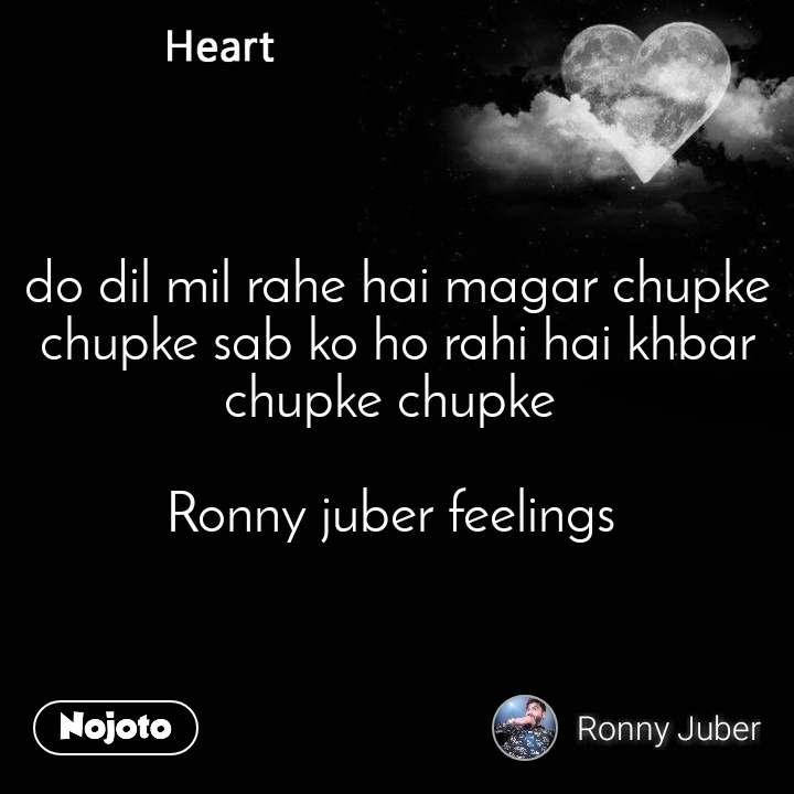 Heart do dil mil rahe hai magar chupke chupke sab ko ho rahi hai khbar chupke chupke   Ronny juber feelings