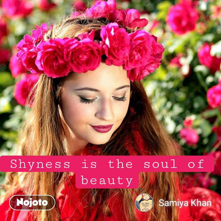 Shyness is the soul of beauty