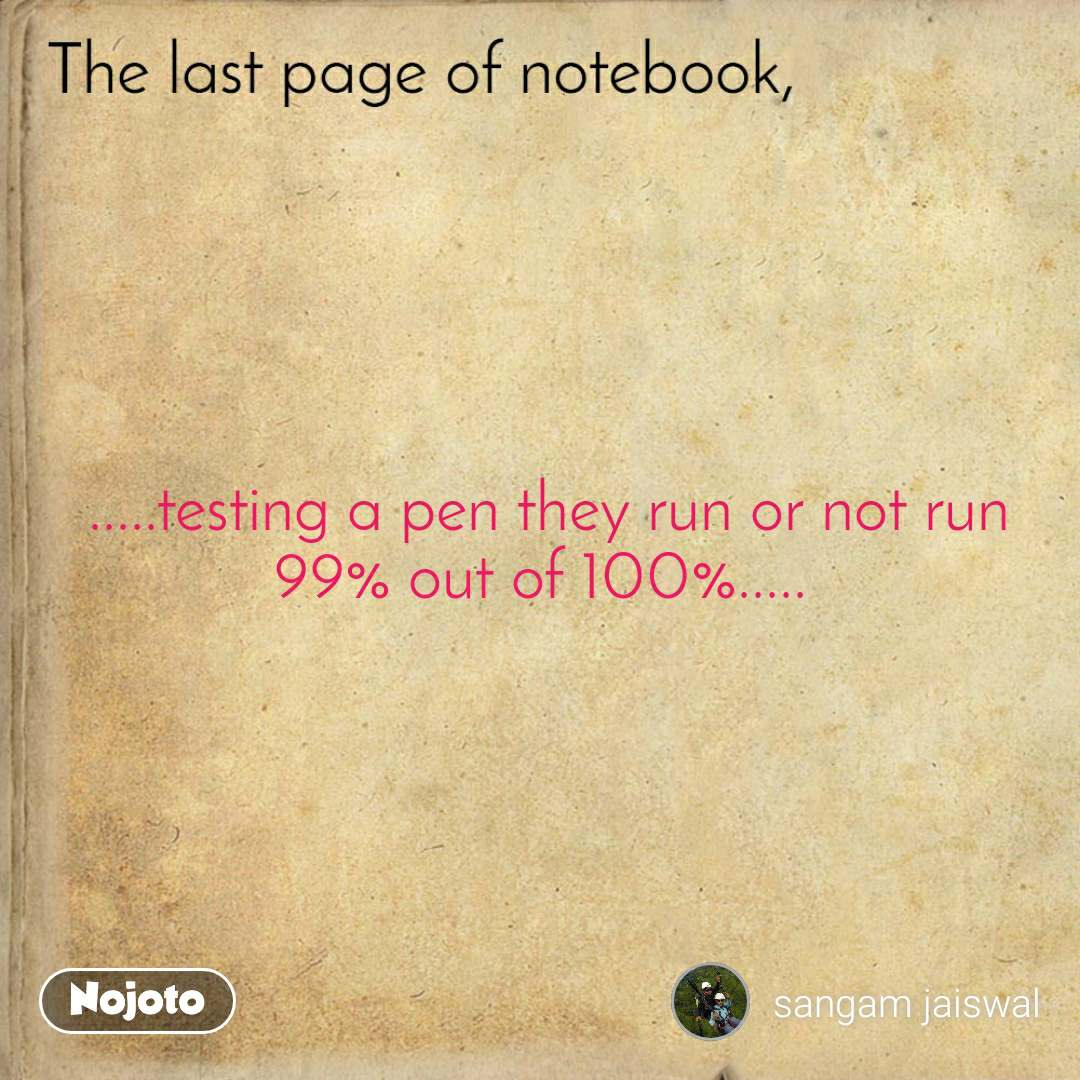 .....testing a pen they run or not run 99% out of 100%.....