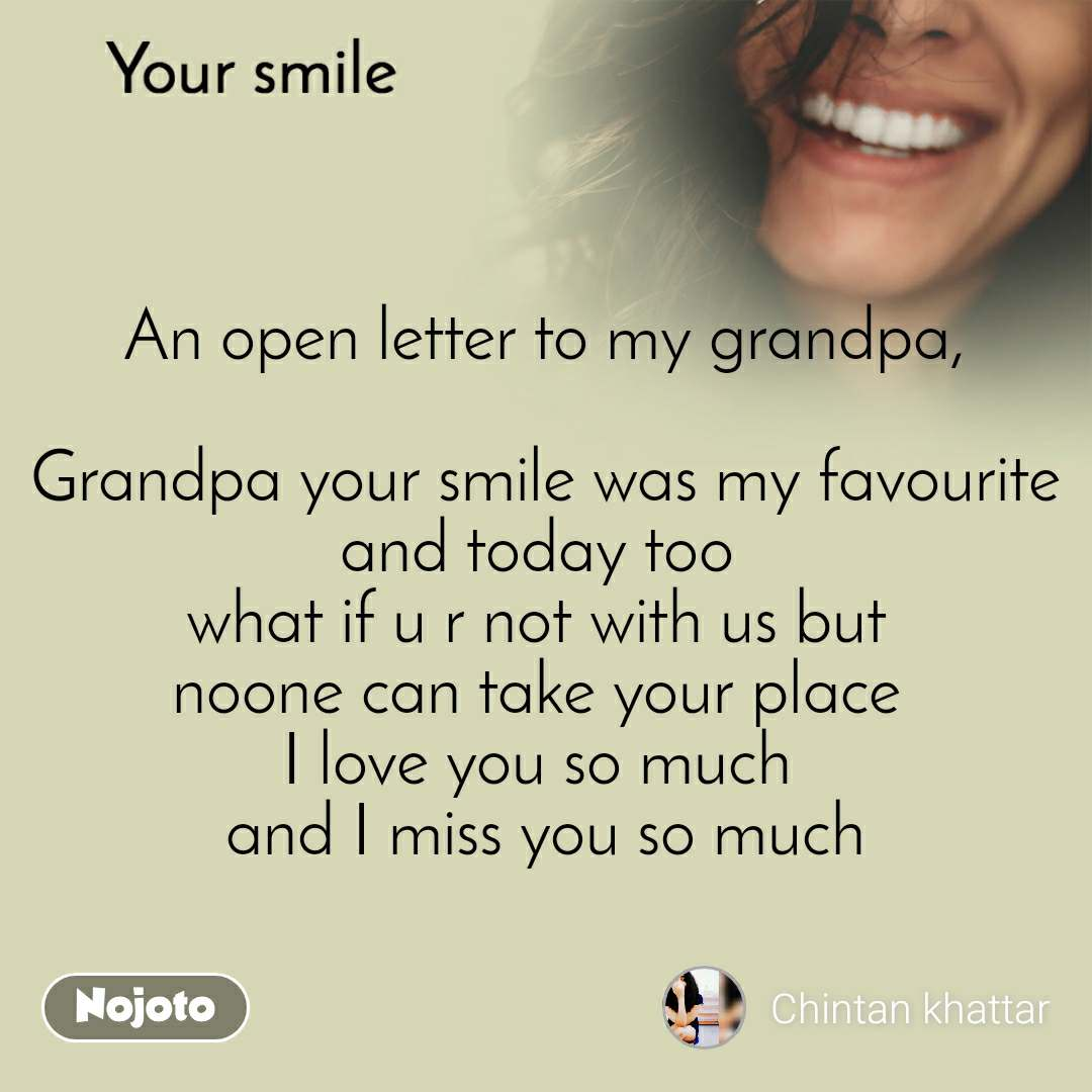 Your smile    An open letter to my grandpa,  Grandpa your smile was my favourite and today too  what if u r not with us but  noone can take your place  I love you so much  and I miss you so much