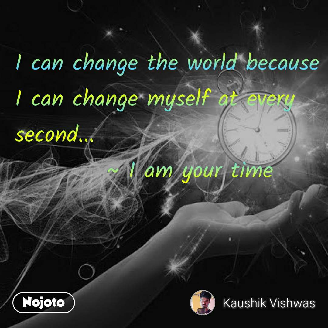 2 Years of Nojoto I can change the world because I can change myself at every second...            ~ I am your time