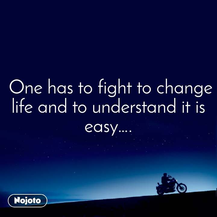 One has to fight to change life and to understand it is easy….