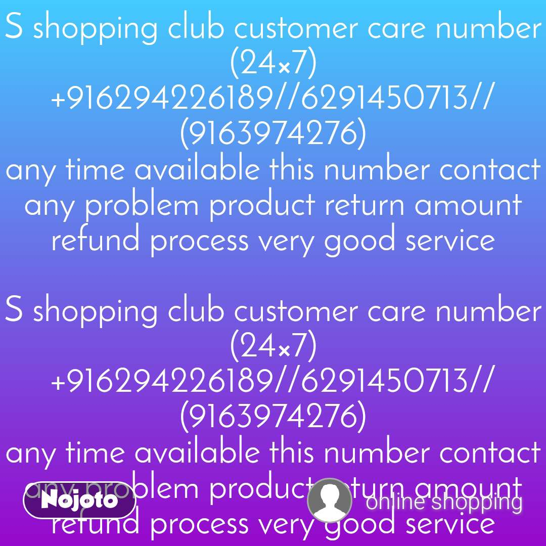 2 Years of Nojoto S shopping club customer care number (24×7) +916294226189//6291450713// (9163974276) any time available this number contact any problem product return amount refund process very good service  S shopping club customer care number (24×7) +916294226189//6291450713// (9163974276) any time available this number contact any problem product return amount refund process very good service
