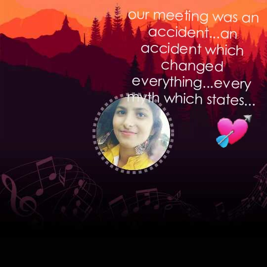 💘 our meeting was an accident...an accident which changed everything...every myth which states...