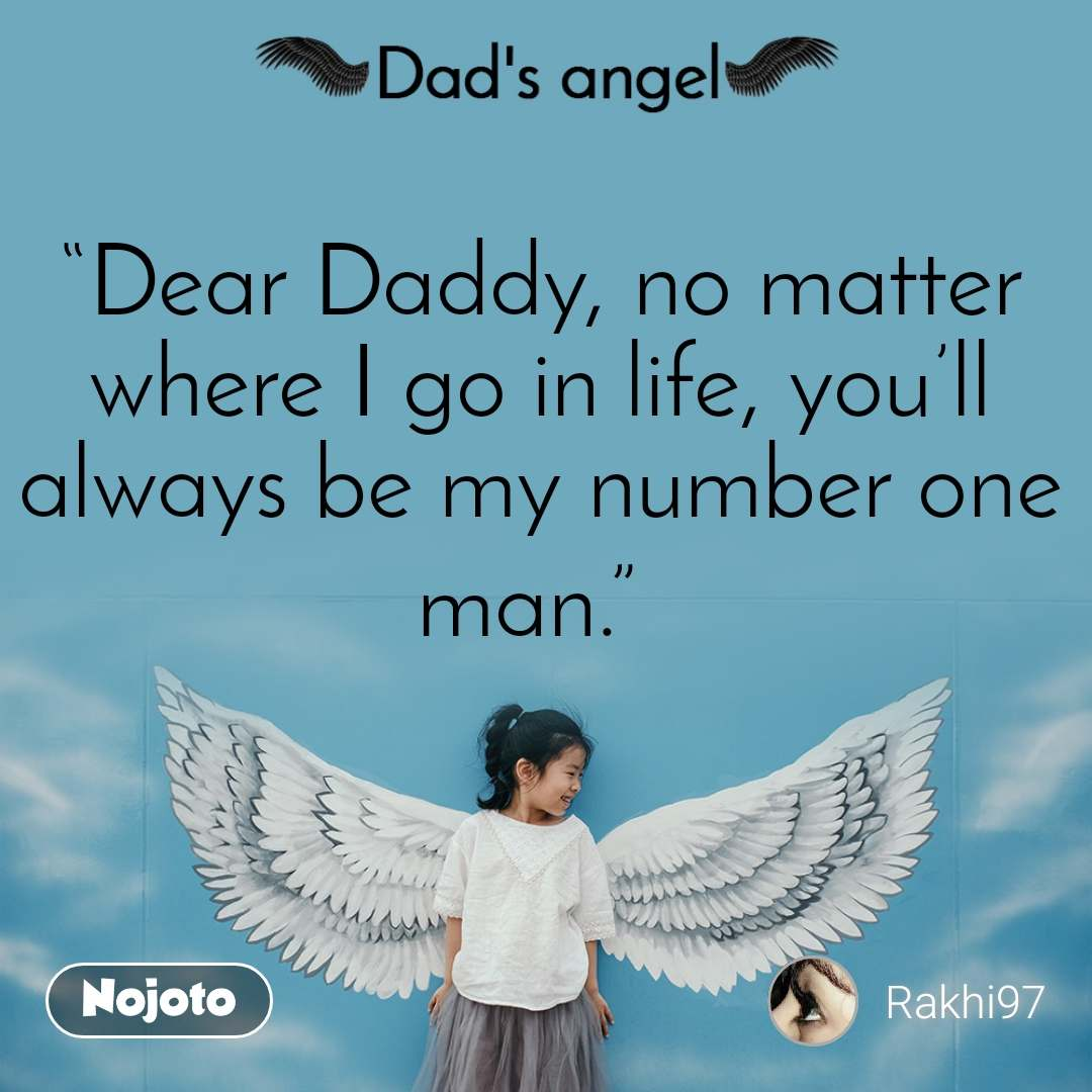 "Dads Angel ""Dear Daddy, no matter where I go in life, you'll always be my number one man."""