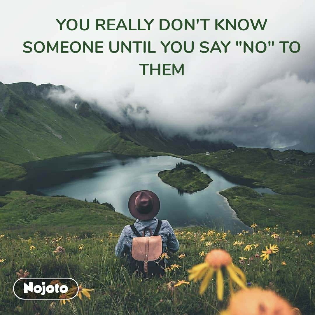 """YOU REALLY DON'T KNOW SOMEONE UNTIL YOU SAY """"NO"""" TO THEM #NojotoQuote"""