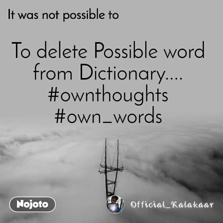 It was not possible to, To delete Possible word from Dictionary.... #ownthoughts #own_words