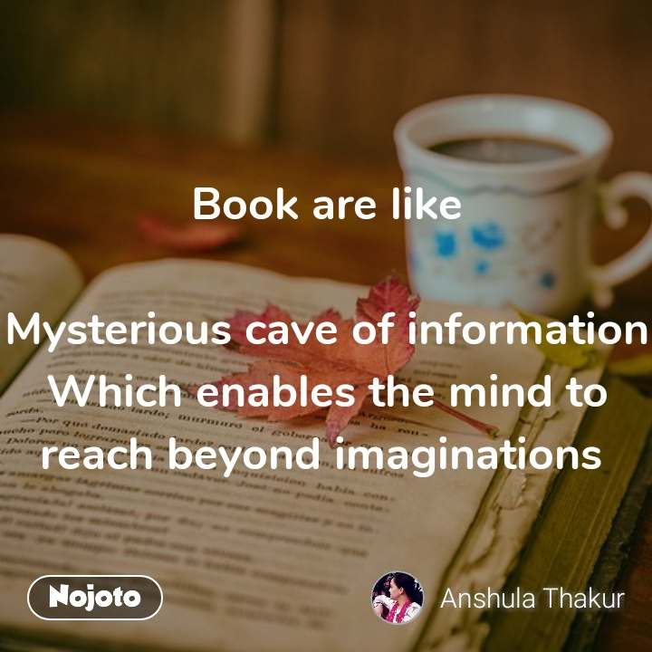 Book are like  Mysterious cave of information Which enables the mind to            reach beyond imaginations