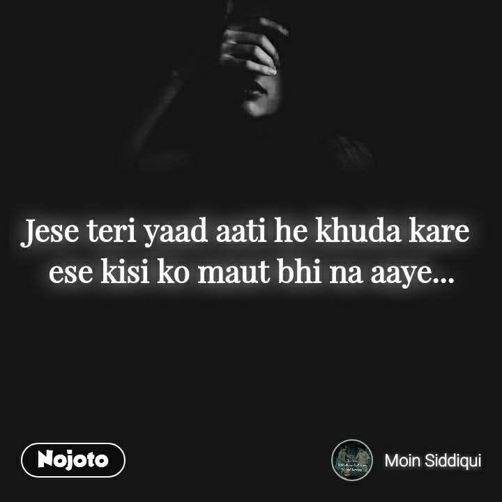 Jese teri yaad aati he khuda kare  ese kisi ko maut bhi na aaye...