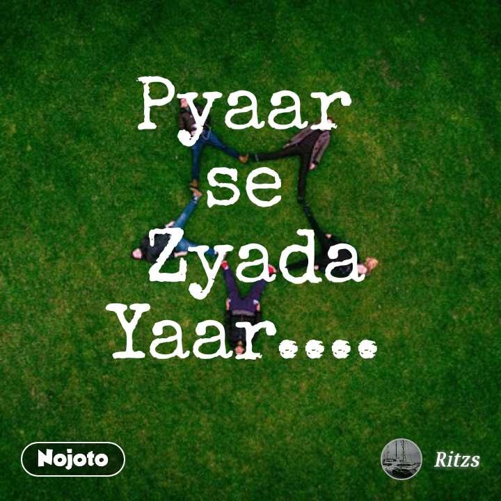 Pyaar  se  Zyada Yaar....  #NojotoQuote