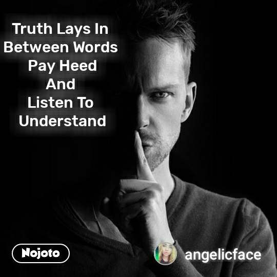 Listen Me Truth Lays In  Between Words  Pay Heed And  Listen To  Understand