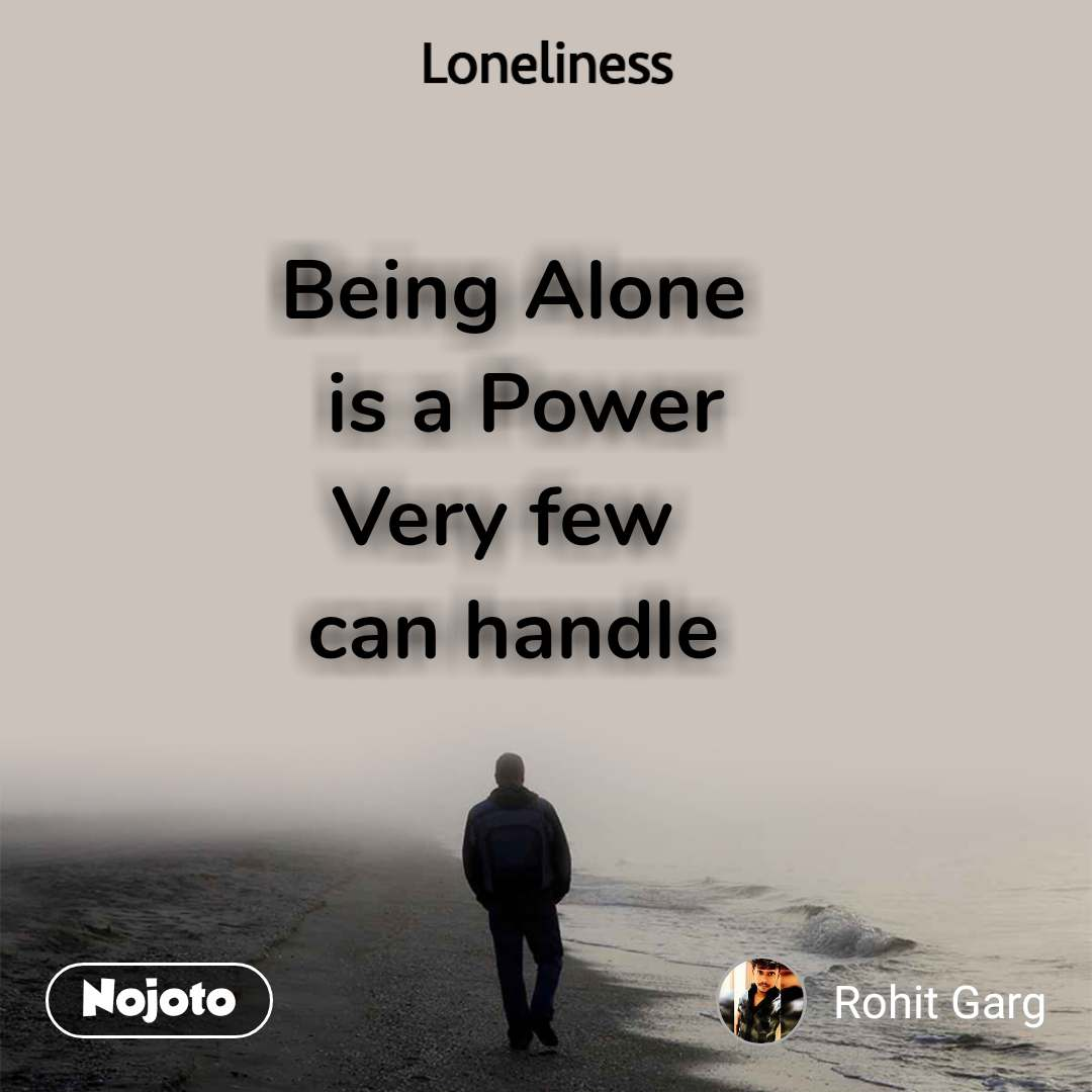 Being Alone  is a Power Very few  can handle