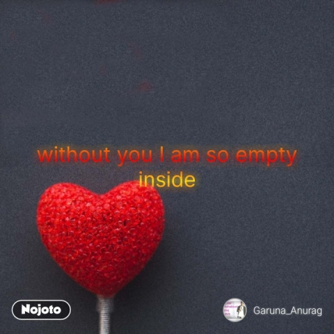 without you I am so empty                    inside #NojotoQuote