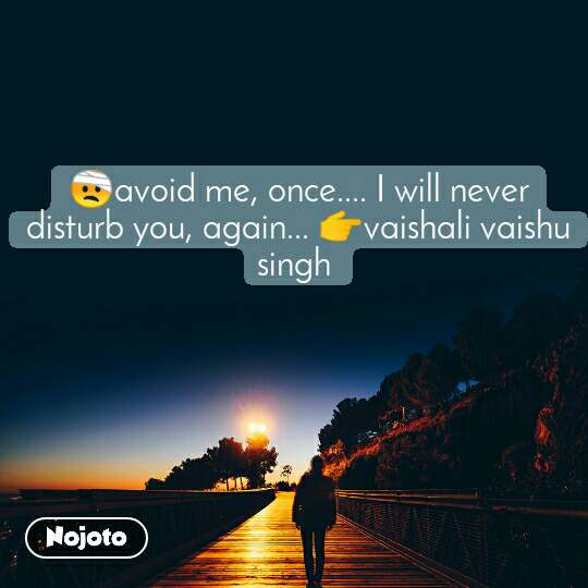 🤕avoid me, once.... I will never disturb you, again... 👉vaishali vaishu singh